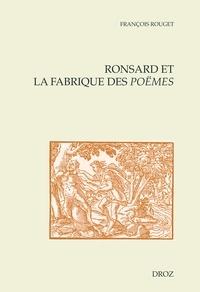François Rouget - Ronsard et la fabrique des Poëmes.