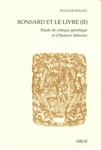 François Rouget - Ronsard et le livre - Etude de critique génétique et d'histoire littéraire Tome 2, Les livres imprimés.