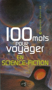 François Rouiller - 100 Mots pour voyager en science-fiction.