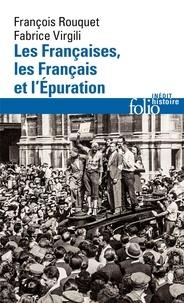 François Rouquet et Fabrice Virgili - Les Françaises, les Français et l'épuration - 1940 à nos jours.