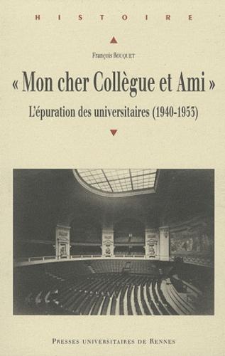 """François Rouquet - """"Mon cher Collègue et Ami..."""" - L'épuration des universitaires (1940-1953)."""