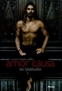 François Rousseau - Amor causa - Les béatitudes, édition bilingue français-anglais.