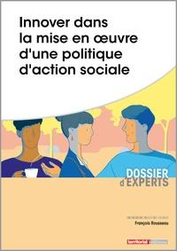 François Rousseau - Innover dans la mise en oeuvre d'une politique d'action sociale.