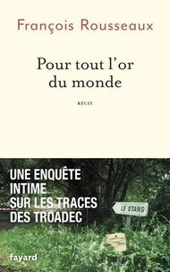 Francois Rousseaux - Pour tout l'or du monde.