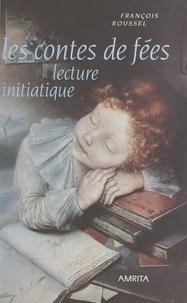 François Roussel et Patrick Rivière - Les Contes de fées : Lecture initiatique.