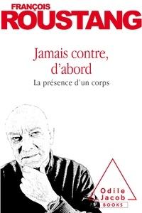 François Roustang - Jamais contre, d'abord - La présence d'un corps.