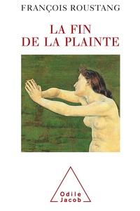François Roustang - La fin de la plainte.