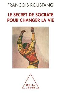 François Roustang - Le secret de Socrate pour changer la vie.