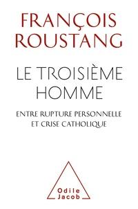 François Roustang - Le troisième homme, entre rupture personnelle et crise catholique.
