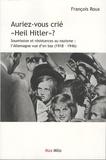 """François Roux - Auriez-vous crié """"heil Hitler"""" ? - Soumission et résistances au nazisme : l'Allemagne vue d'en bas (1918-1946)."""