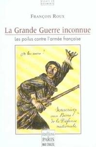 François Roux - La Grande Guerre inconnue - Les poilus contre l'armée française.