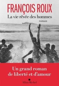 François Roux - La vie rêvée des hommes.