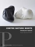 François Ruegg et Myriam Poiatti - Contre nature morte.