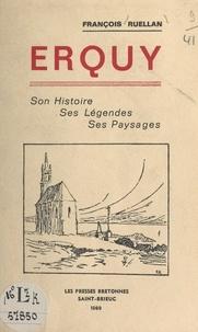 François Ruellan - Erquy - Son histoire, ses légendes, ses paysages.