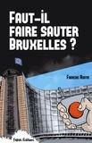 François Ruffin - Faut-il faire sauter Bruxelles ? - Un touriste enquête.
