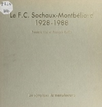 François Ruffin et Frédéric Vial - Le F.C. Sochaux-Montbéliard - 1928-1988.