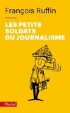 François Ruffin - Les petits soldats du journalisme.