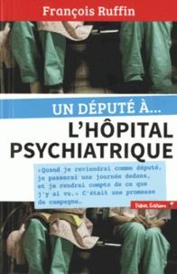 François Ruffin - Un député à... l'hôpital psychiatrique.