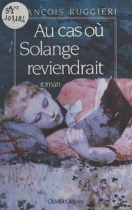 François Ruggieri - Au cas où Solange reviendrait.