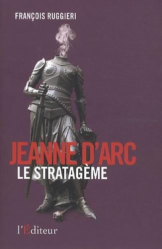 François Ruggieri - Jeanne d'Arc le stratagème.