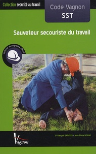 François Sabater et Jean-Pierre Moras - Code Vagnon SST Sauveteur secouriste du travail - Conforme aux programmes officiels.