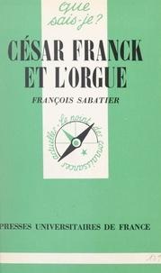 François Sabatier et Paul Angoulvent - César Franck et l'orgue.