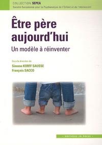 François Sacco et Simone Korff Sausse - Etre père aujourd'hui - Un modèle à réinventer.
