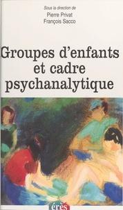 François Sacco et  Collectif - Groupes d'enfants et cadre psychanalytique.