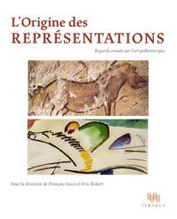 François Sacco et Eric Robert - L'origine des représentations - Regards croisés sur l'art préhistorique.