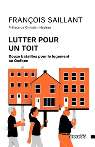 François Saillant et Christian Nadeau - Lutter pour un toit - Douze batailles pour le logement au Québec.