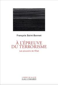 François Saint-Bonnet - A l'épreuve du terrorisme - Les pouvoirs de l'Etat.