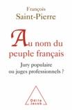 François Saint-Pierre - Au nom du peuple français - Jury populaire ou juges professionnels ?.