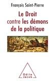 François Saint-Pierre - Le droit contre les démons de la politique.