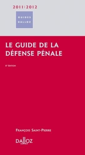François Saint-Pierre - Le guide de la défense pénale 2011-2012.