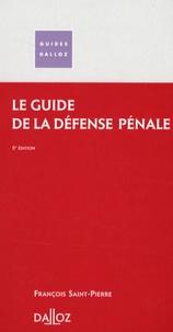 François Saint-Pierre - Le guide de la défense pénale.