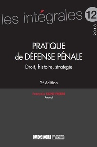 François Saint-Pierre - Pratique de défense pénale - Droit, histoire, stratégie.