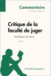 François Salmeron et  Lepetitphilosophe - Critique de la faculté de juger de Kant - Analytique du beau (Commentaire) - Comprendre la philosophie avec lePetitPhilosophe.fr.