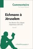 François Salmeron et  LePetitPhilosophe.fr - Eichmann à Jérusalem d'Arendt - Les devoirs d'un citoyen respectueux de la loi (Commentaire) - Comprendre la philosophie avec lePetitPhilosophe.fr.