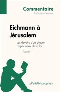 François Salmeron et  Lepetitphilosophe - Eichmann à Jérusalem d'Arendt - Les devoirs d'un citoyen respectueux de la loi (Commentaire) - Comprendre la philosophie avec lePetitPhilosophe.fr.