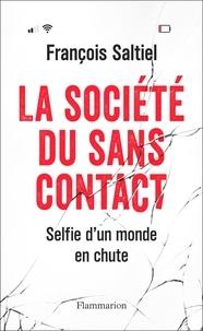 Francois Saltiel - La société du sans contact - Selfie d'un monde en chute.