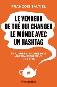 Le vendeur de thé qui changea le monde avec un hashtag - Et autres histoires de # qui transforment nos vies.pdf