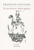 François Salvaing - De purs désastres, édition aggravée.