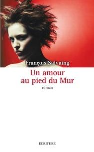 François Salvaing - L'Amour au saut du mur.