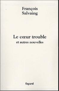 François Salvaing - Le Coeur trouble - Et autres nouvelles.
