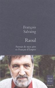 François Salvaing - Raoul - Portrait de mon père en Français d'Empire.