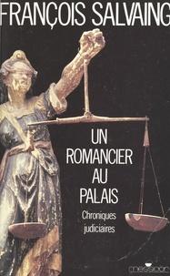 François Salvaing - Un romancier au Palais - Chroniques judiciaires.