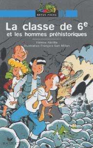 François San Millan et Hélène Kérillis - La classe de 6ème et les hommes préhistoriques.
