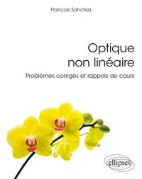 François Sanchez - Optique non linéaire - Problèmes corrigés et rappels de cours.