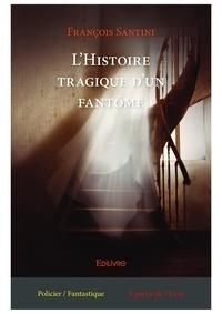 François Santini - L'histoire tragique d'un fantome.