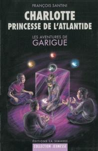 François Santini - Les aventures de Garigue Tome 3 : Charlotte Princesse de l'Atlantide.